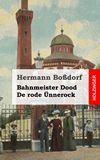 Bahnmeister Dood / De rode Ünnerock