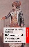 Belmont und Constanze. Eine Operette in drey Akten