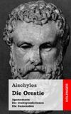 Die Orestie. Agamemnon / Die Grabspenderinnen / Die Eumeniden