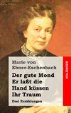 Der gute Mond / Er laßt die Hand küssen / Ihr Traum. Drei Erzählungen