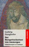 Der Herrgottschnitzer von Ammergau. Volksschauspiel in 5 Aufzügen