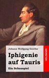 Iphigenie auf Tauris. Ein Schauspiel