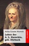 Leben der A. L. Karschin, geb. Dürbach