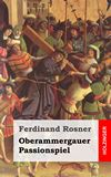 Oberammergauer Passionspiel. Bitteres Leyden, Obsiegender Todt, und Glorreiche Auferstehung des Eingefleischten Sohn Gottes