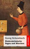 Niedersächsische Sagen und Märchen. Aus dem Munde des Volkes gesammelt und mit Anmerkungen und Abhandlungen herausgegeben