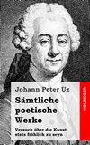 Sämtliche poetische Werke / Versuch über die Kunst stets fröhlich zu seyn