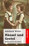 Hänsel und Gretel. Märchenspiel in drei Bildern