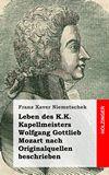 Leben des K.K. Kapellmeisters Wolfgang Gottlieb Mozart nach Originalquellen beschrieben