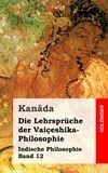 Die Lehrsprüche der Vaiçeshika-Philosophie. Indische Philosophie Band 12
