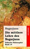 Die mittlere Lehre des Nagarjuna. Indische Philosophie Band 14