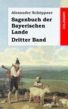 Sagenbuch der Bayerischen Lande. Dritter Band