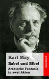 Babel und Bibel. Arabische Fantasia in zwei Akten