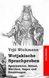 Wotjakische Sprachproben. Sprichwörter, Rätsel, Märchen, Sagen und Erzählungen