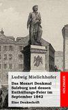 Das Mozart Denkmal Salzburg und dessen Enthüllungs-Feier im September 1842. Eine Denkschrift