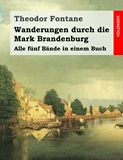 Wanderungen durch die Mark Brandenburg. Alle fünf Bände in einem Buch