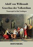 Gracchus der Volkstribun. Trauerspiel in fünf Aufzügen