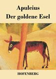 Der goldene Esel. Metamorphoses, auch Asinus aureus