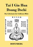 Tai I Gin Hua Dsung Dschi. Das Geheimnis der Goldenen Blüte