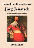 Jürg Jenatsch. Eine Bündnergeschichte