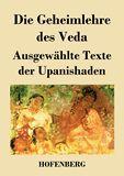 Die Geheimlehre des Veda. Ausgewählte Texte der Upanishaden