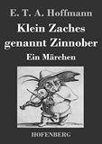 Klein Zaches genannt Zinnober. Ein Märchen