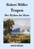 Tropen. Der Mythos der Reise. Urkunden eines deutschen Ingenieurs