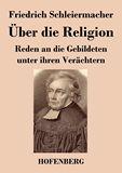 Über die Religion. Reden an die Gebildeten unter ihren Verächtern