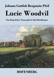 Lucie Woodvil. Ein bürgerliches Trauerspiel in fünf Handlungen