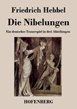 Die Nibelungen. Ein deutsches Trauerspiel in drei Abteilungen