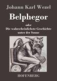 Belphegor oder Die wahrscheinlichste Geschichte unter der Sonne