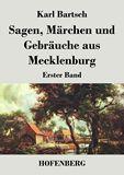 Sagen, Märchen und Gebräuche aus Mecklenburg. Erster Band