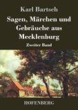 Sagen, Märchen und Gebräuche aus Mecklenburg. Zweiter Band