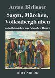 Sagen, Märchen, Volksaberglauben. Volksthümliches aus Schwaben Band 1