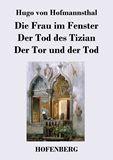 Die Frau im Fenster / Der Tod des Tizian / Der Tor und der Tod. Drei Dramen