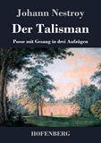 Der Talisman. Posse mit Gesang in drei Aufzügen