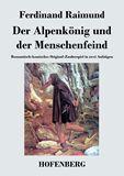 Der Alpenkönig und der Menschenfeind. Romantisch-komisches Original-Zauberspiel in zwei Aufzügen