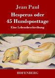 Hesperus oder 45 Hundsposttage. Eine Lebensbeschreibung