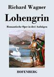 Lohengrin. Romantische Oper in drei Aufzügen