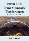 Franz Sternbalds Wanderungen. Eine altdeutsche Geschichte