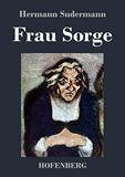 Frau Sorge. Roman
