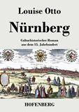 Nürnberg. Culturhistorischer Roman aus dem 15. Jahrhundert