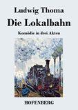 Die Lokalbahn. Komödie in drei Akten