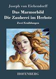 Das Marmorbild / Die Zauberei im Herbste. Zwei Erzählungen