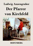Der Pfarrer von Kirchfeld. Volksstück mit Gesang in vier Akten
