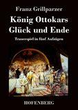 König Ottokars Glück und Ende. Trauerspiel in fünf Aufzügen