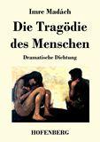 Die Tragödie des Menschen. Dramatische Dichtung