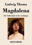 Magdalena. Ein Volksstück in drei Aufzügen