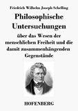 Philosophische Untersuchungen über das Wesen der menschlichen Freiheit und die damit zusammenhängenden Gegenstände