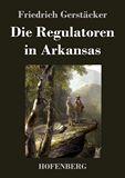 Die Regulatoren in Arkansas. Aus dem Waldleben Amerikas
