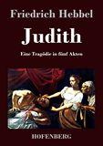 Judith. Eine Tragödie in fünf Akten